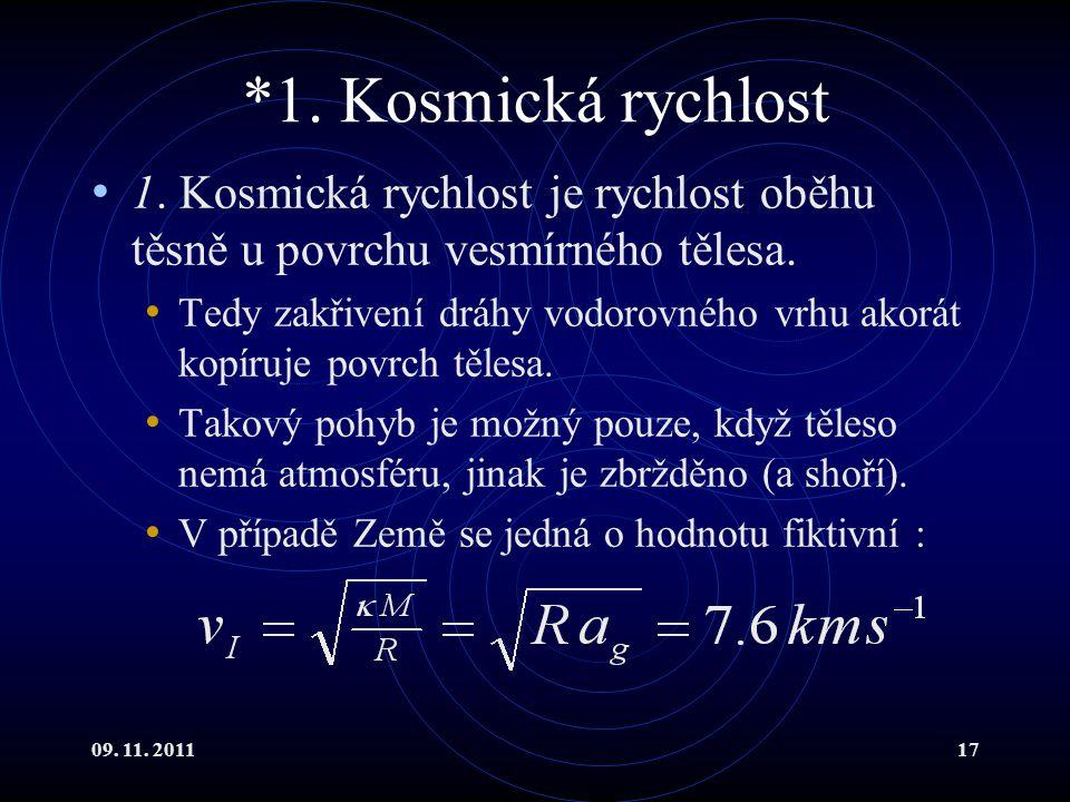 09. 11. 201117 *1. Kosmická rychlost 1. Kosmická rychlost je rychlost oběhu těsně u povrchu vesmírného tělesa. Tedy zakřivení dráhy vodorovného vrhu a
