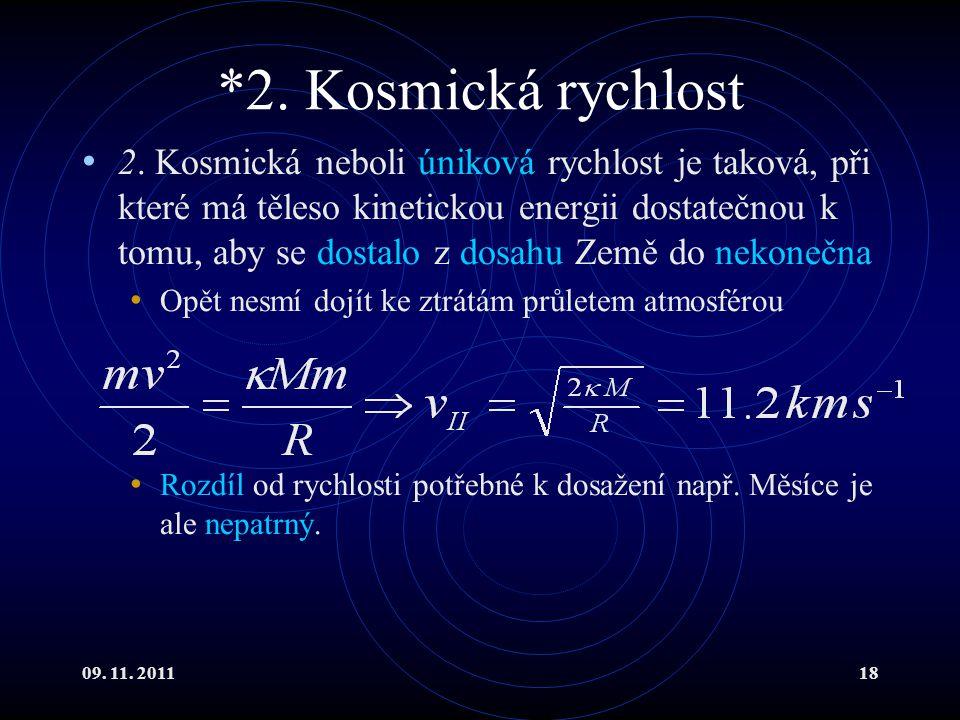 09. 11. 201118 *2. Kosmická rychlost 2. Kosmická neboli úniková rychlost je taková, při které má těleso kinetickou energii dostatečnou k tomu, aby se