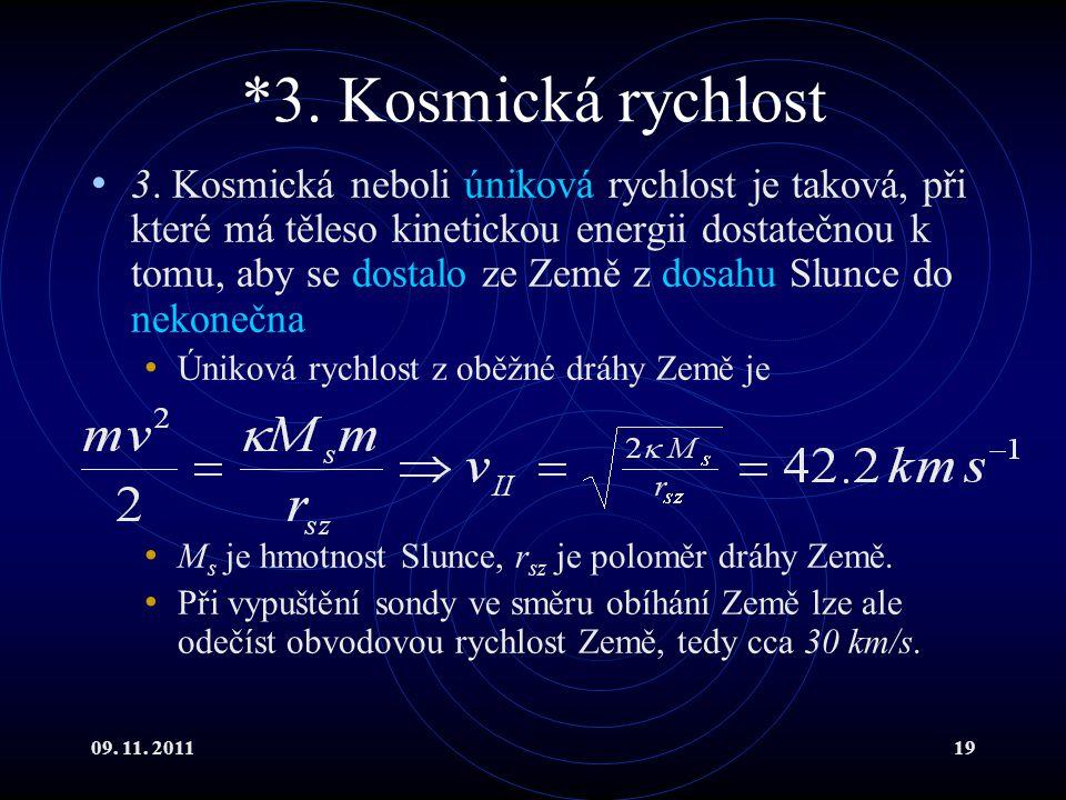 09. 11. 201119 *3. Kosmická rychlost 3. Kosmická neboli úniková rychlost je taková, při které má těleso kinetickou energii dostatečnou k tomu, aby se