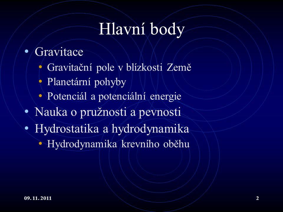09. 11. 20112 Hlavní body Gravitace Gravitační pole v blízkosti Země Planetární pohyby Potenciál a potenciální energie Nauka o pružnosti a pevnosti Hy