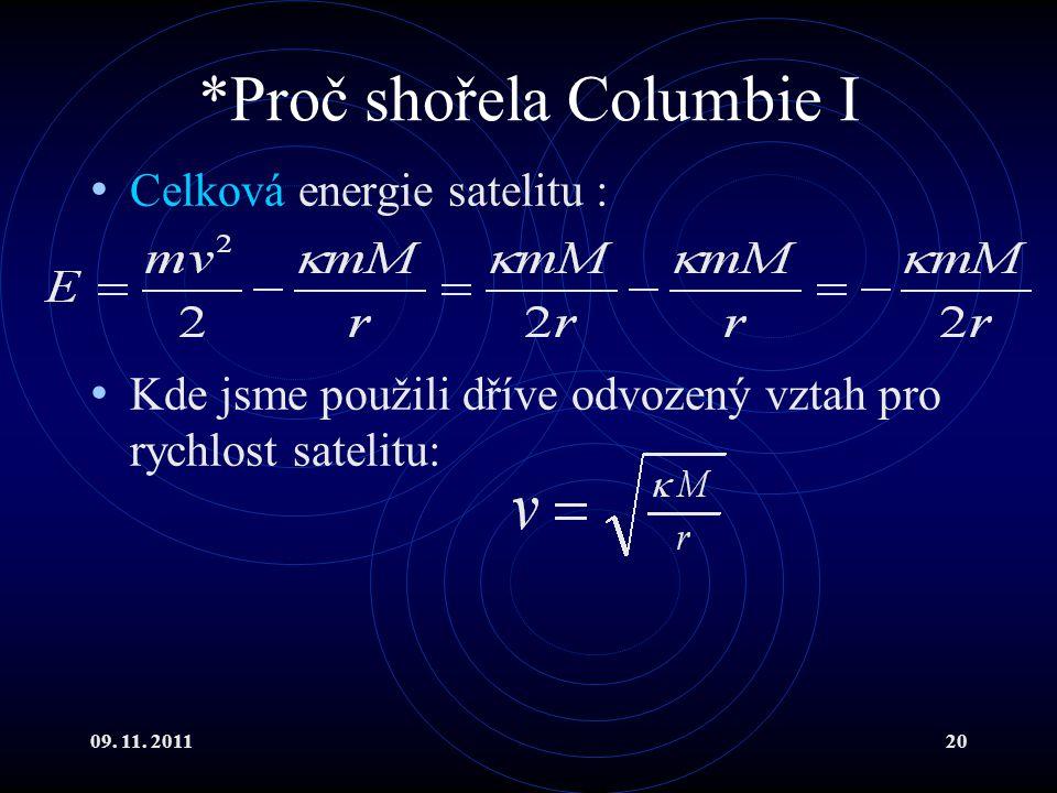 09. 11. 201120 *Proč shořela Columbie I Celková energie satelitu : Kde jsme použili dříve odvozený vztah pro rychlost satelitu: