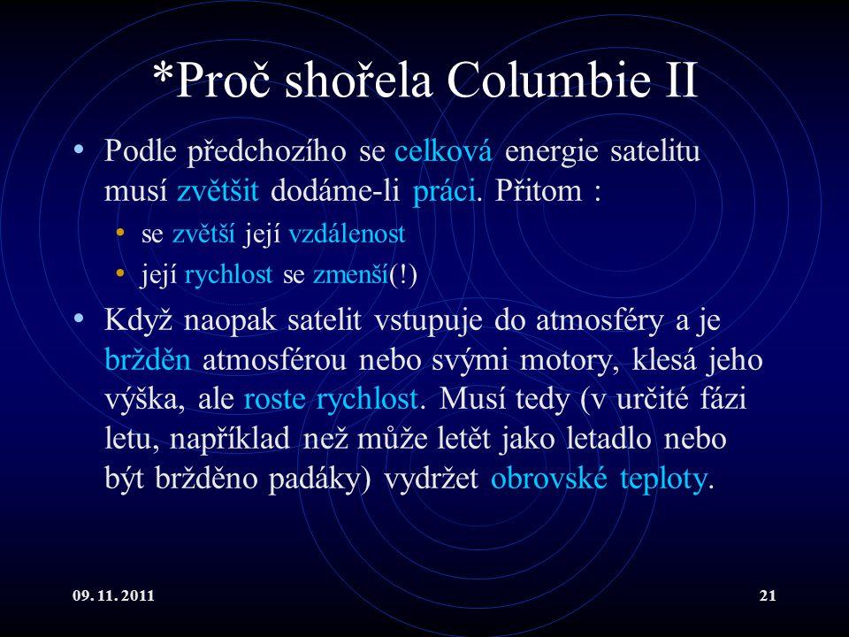 09. 11. 201121 *Proč shořela Columbie II Podle předchozího se celková energie satelitu musí zvětšit dodáme-li práci. Přitom : se zvětší její vzdálenos