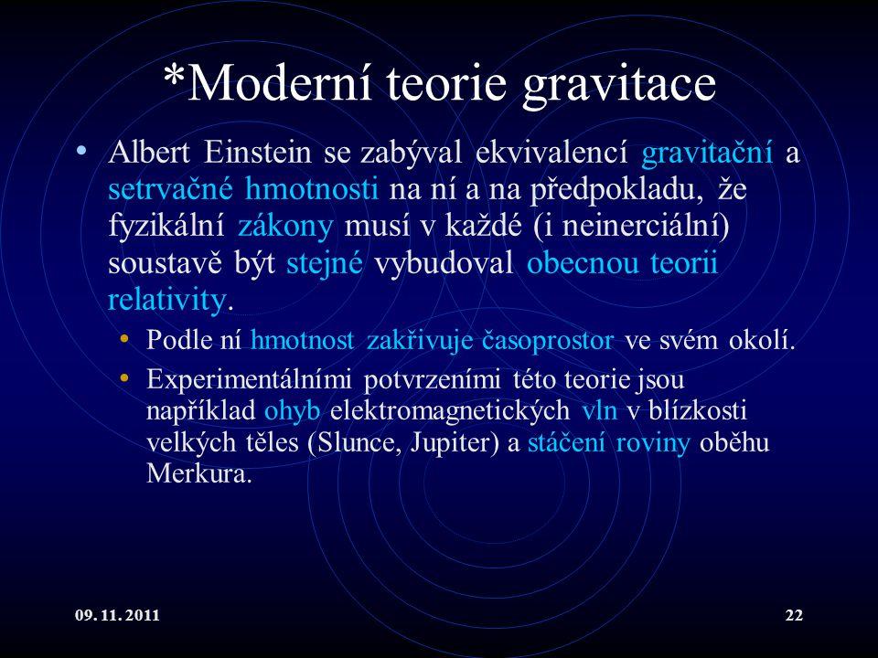 09. 11. 201122 *Moderní teorie gravitace Albert Einstein se zabýval ekvivalencí gravitační a setrvačné hmotnosti na ní a na předpokladu, že fyzikální