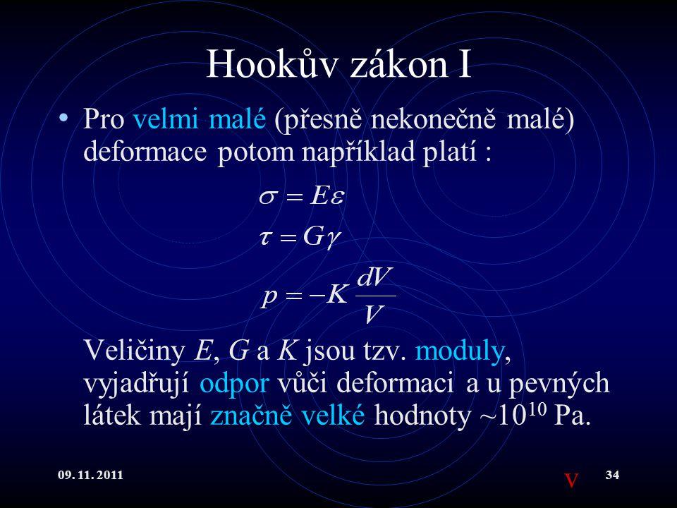 09. 11. 201134 Hookův zákon I Pro velmi malé (přesně nekonečně malé) deformace potom například platí : Veličiny E, G a K jsou tzv. moduly, vyjadřují o