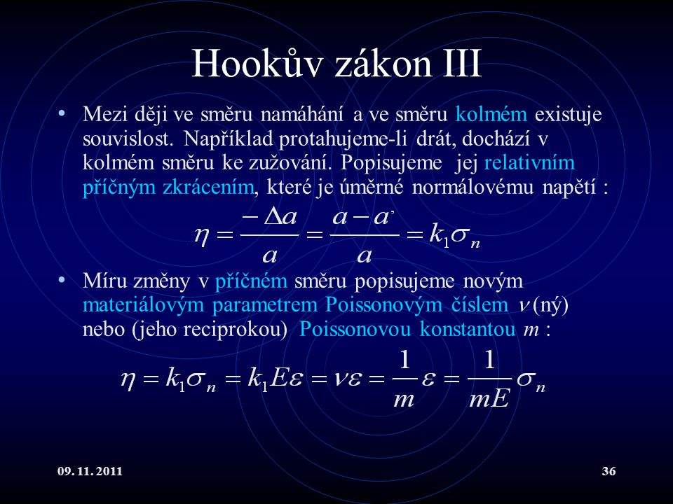09. 11. 201136 Hookův zákon III Mezi ději ve směru namáhání a ve směru kolmém existuje souvislost. Například protahujeme-li drát, dochází v kolmém smě