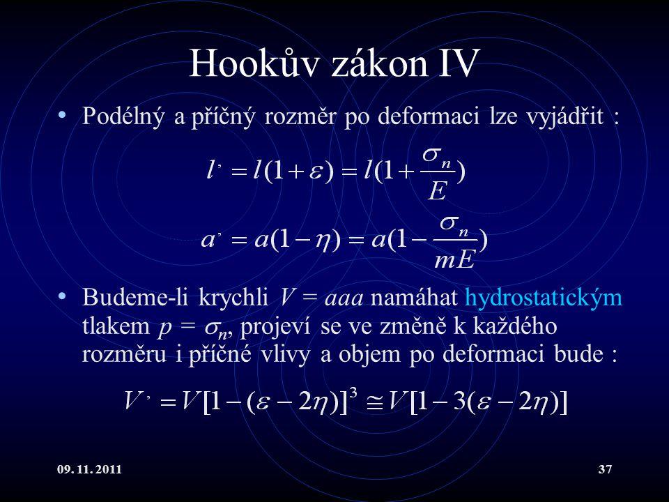 09. 11. 201137 Hookův zákon IV Podélný a příčný rozměr po deformaci lze vyjádřit : Budeme-li krychli V = aaa namáhat hydrostatickým tlakem p =  n, pr
