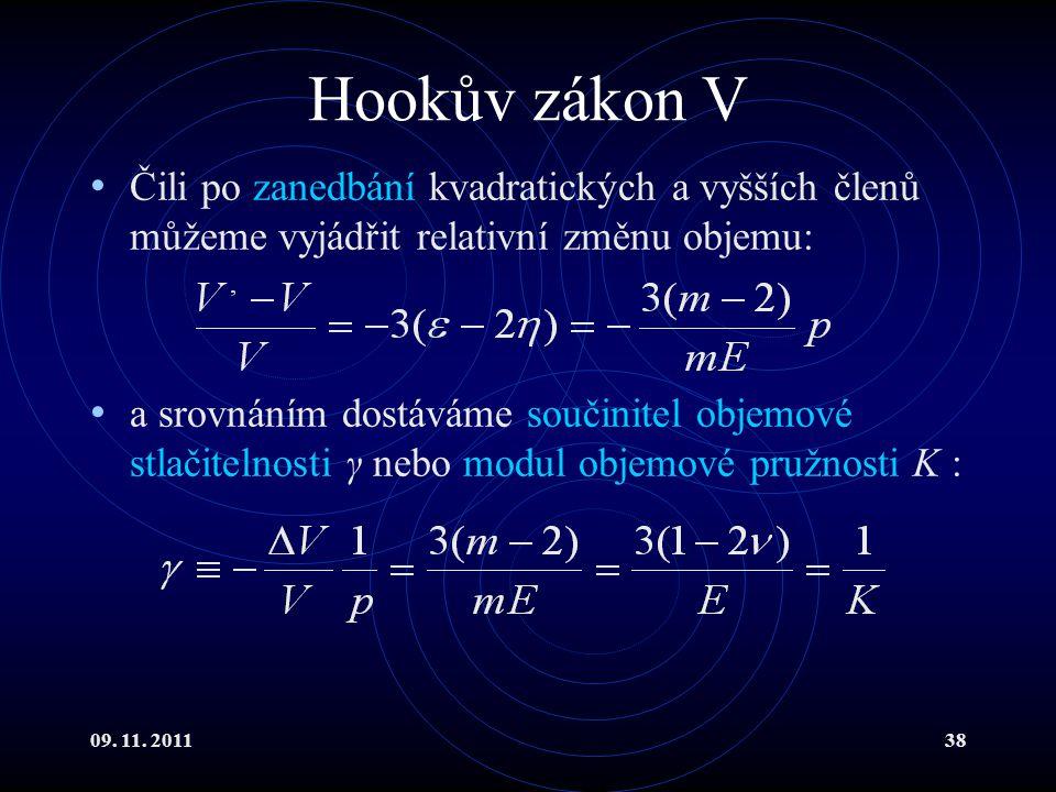 09. 11. 201138 Hookův zákon V Čili po zanedbání kvadratických a vyšších členů můžeme vyjádřit relativní změnu objemu: a srovnáním dostáváme součinitel