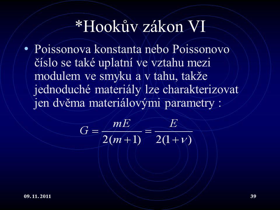 09. 11. 201139 *Hookův zákon VI Poissonova konstanta nebo Poissonovo číslo se také uplatní ve vztahu mezi modulem ve smyku a v tahu, takže jednoduché