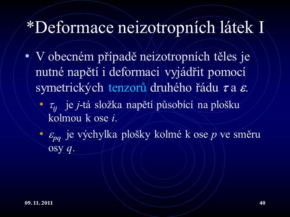 09. 11. 201140 *Deformace neizotropních látek I V obecném případě neizotropních těles je nutné napětí i deformaci vyjádřit pomocí symetrických tenzorů