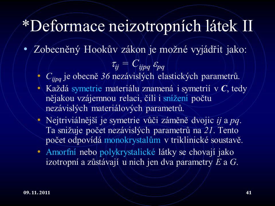 09. 11. 201141 *Deformace neizotropních látek II Zobecněný Hookův zákon je možné vyjádřit jako:  ij = C ijpq  pq C ijpq je obecně 36 nezávislých ela