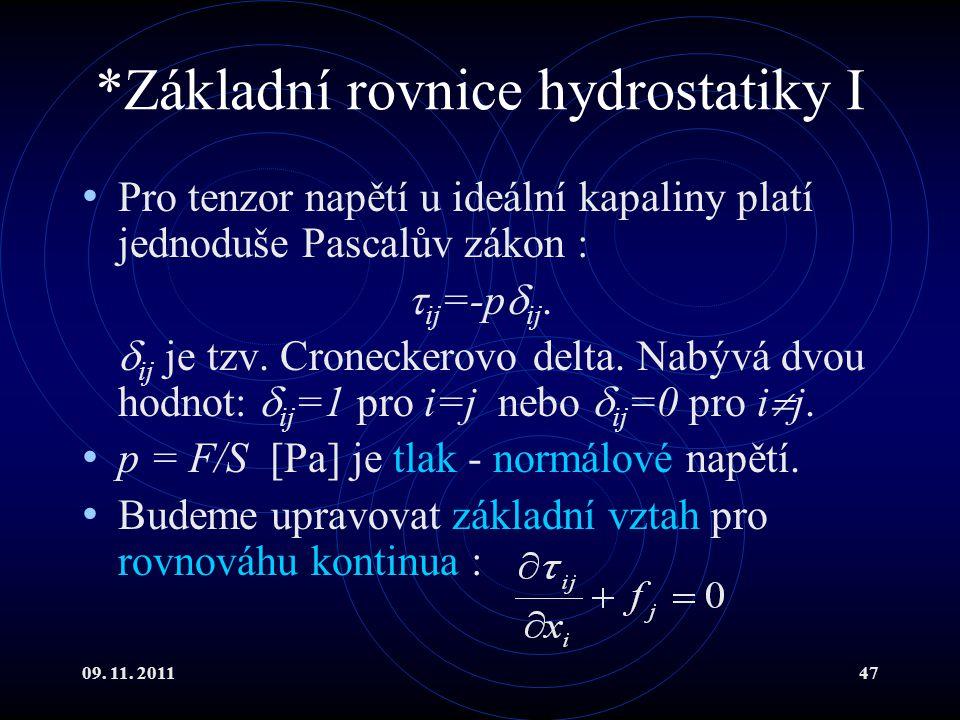 09. 11. 201147 *Základní rovnice hydrostatiky I Pro tenzor napětí u ideální kapaliny platí jednoduše Pascalův zákon :  ij =-p  ij.  ij je tzv. Cron