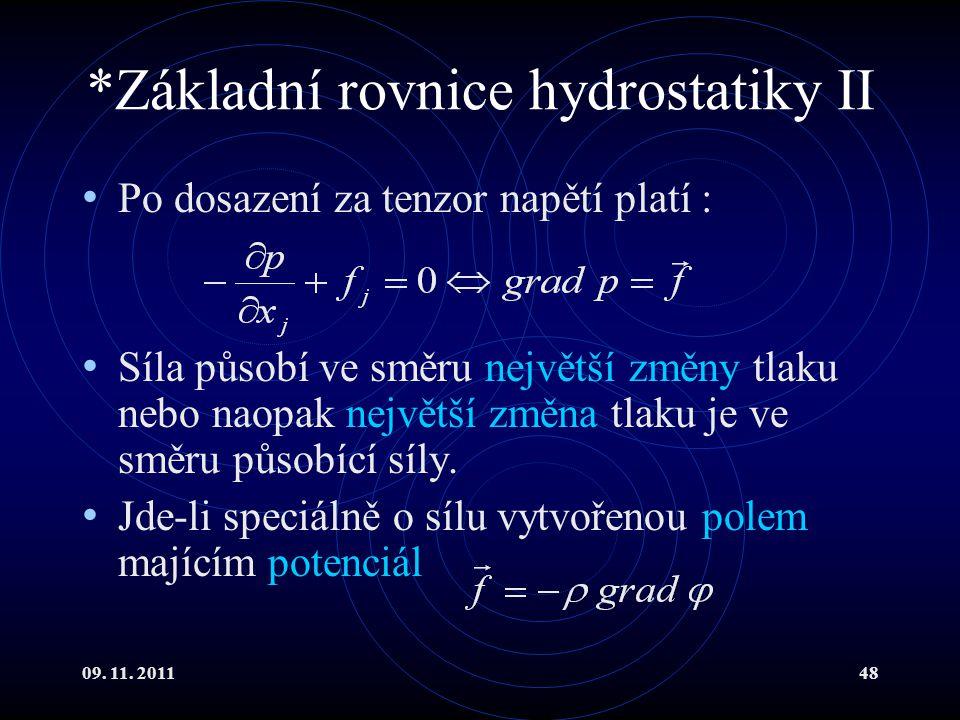 09. 11. 201148 *Základní rovnice hydrostatiky II Po dosazení za tenzor napětí platí : Síla působí ve směru největší změny tlaku nebo naopak největší z