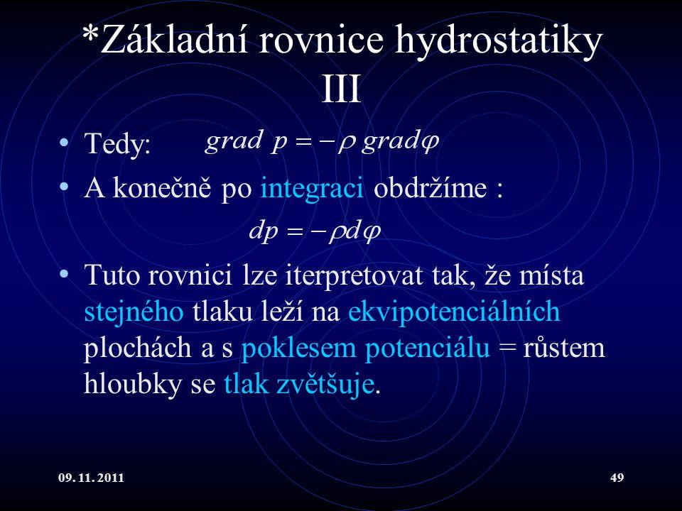 09. 11. 201149 *Základní rovnice hydrostatiky III Tedy: A konečně po integraci obdržíme : Tuto rovnici lze iterpretovat tak, že místa stejného tlaku l