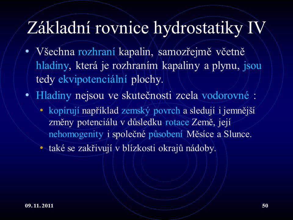 09. 11. 201150 Základní rovnice hydrostatiky IV Všechna rozhraní kapalin, samozřejmě včetně hladiny, která je rozhraním kapaliny a plynu, jsou tedy ek