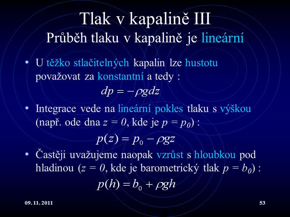09. 11. 201153 Tlak v kapalině III Průběh tlaku v kapalině je lineární U těžko stlačitelných kapalin lze hustotu považovat za konstantní a tedy : Inte