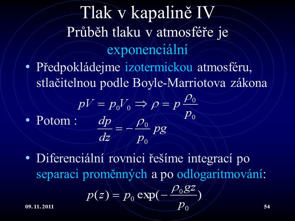 09. 11. 201154 Tlak v kapalině IV Průběh tlaku v atmosféře je exponenciální Předpokládejme izotermickou atmosféru, stlačitelnou podle Boyle-Marriotova