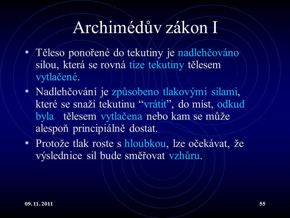 09. 11. 201155 Archimédův zákon I Těleso ponořené do tekutiny je nadlehčováno silou, která se rovná tíze tekutiny tělesem vytlačené. Nadlehčování je z