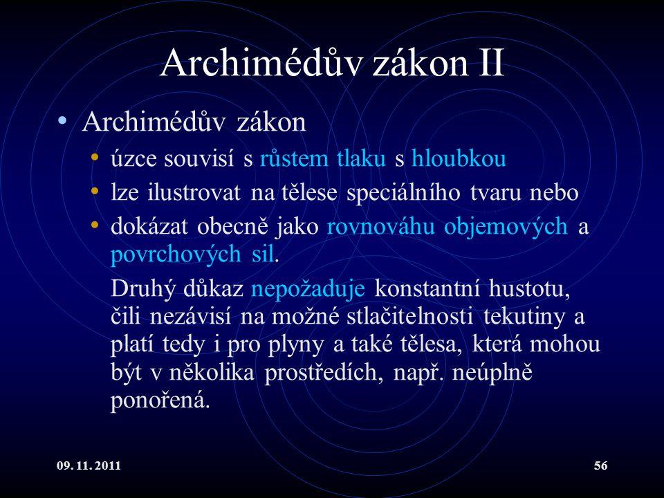 09. 11. 201156 Archimédův zákon II Archimédův zákon úzce souvisí s růstem tlaku s hloubkou lze ilustrovat na tělese speciálního tvaru nebo dokázat obe