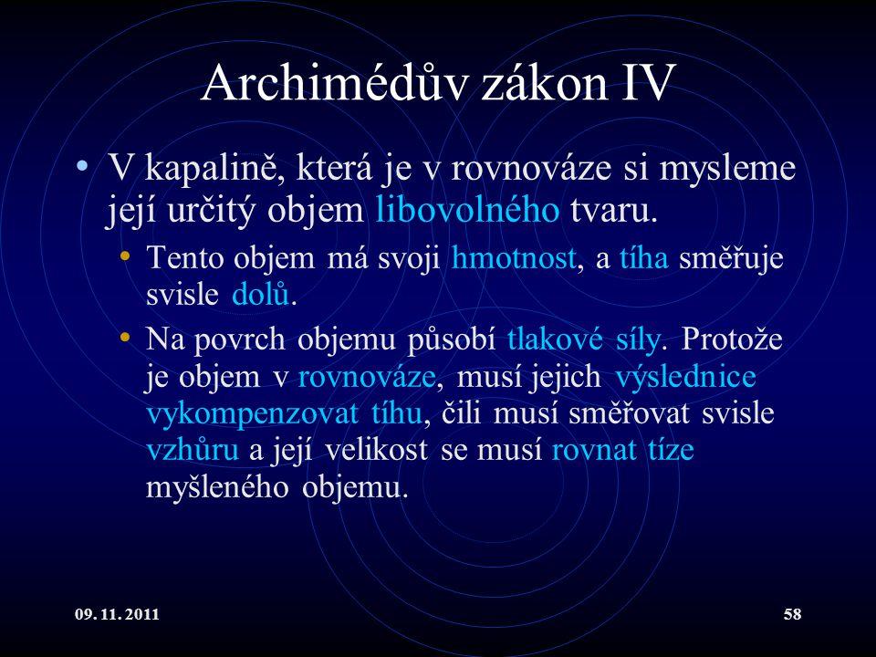 09. 11. 201158 Archimédův zákon IV V kapalině, která je v rovnováze si mysleme její určitý objem libovolného tvaru. Tento objem má svoji hmotnost, a t