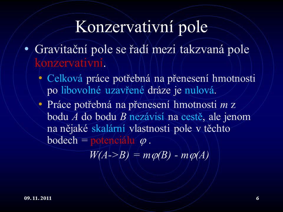 09. 11. 20116 Konzervativní pole Gravitační pole se řadí mezi takzvaná pole konzervativní. Celková práce potřebná na přenesení hmotnosti po libovolné