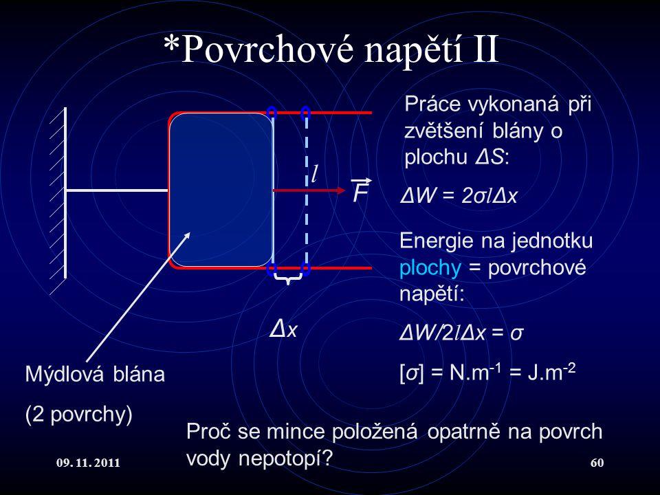 09. 11. 201160 *Povrchové napětí II ΔxΔx l F Práce vykonaná při zvětšení blány o plochu ΔS: Mýdlová blána (2 povrchy) Proč se mince položená opatrně n