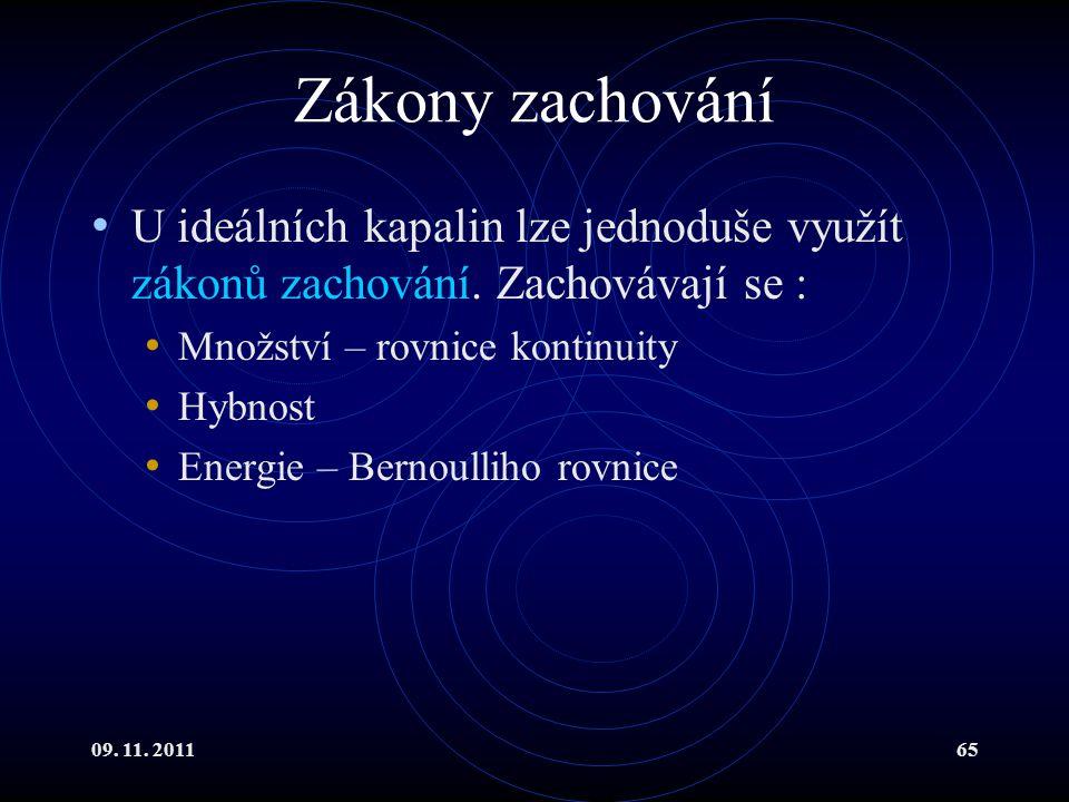 09. 11. 201165 Zákony zachování U ideálních kapalin lze jednoduše využít zákonů zachování. Zachovávají se : Množství – rovnice kontinuity Hybnost Ener