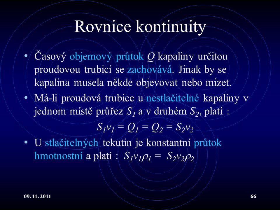 09. 11. 201166 Rovnice kontinuity Časový objemový průtok Q kapaliny určitou proudovou trubicí se zachovává. Jinak by se kapalina musela někde objevova