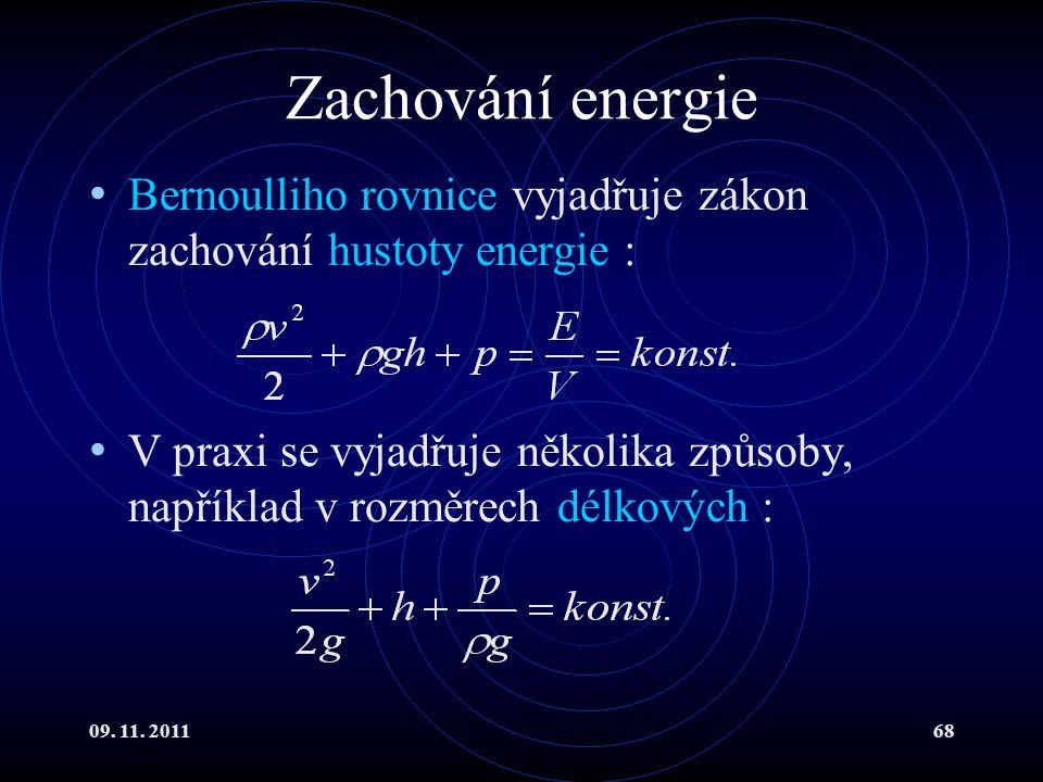 09. 11. 201168 Zachování energie Bernoulliho rovnice vyjadřuje zákon zachování hustoty energie : V praxi se vyjadřuje několika způsoby, například v ro