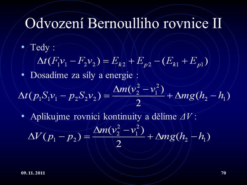 09. 11. 201170 Odvození Bernoulliho rovnice II Tedy : Dosadíme za síly a energie : Aplikujme rovnici kontinuity a dělíme ΔV :