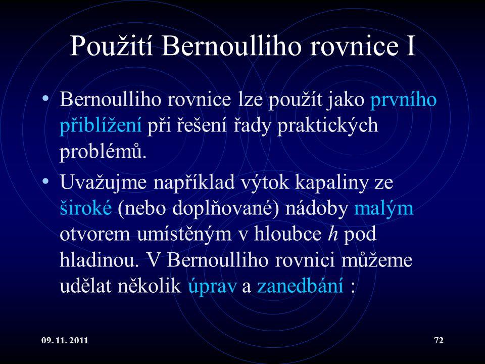 09. 11. 201172 Použití Bernoulliho rovnice I Bernoulliho rovnice lze použít jako prvního přiblížení při řešení řady praktických problémů. Uvažujme nap