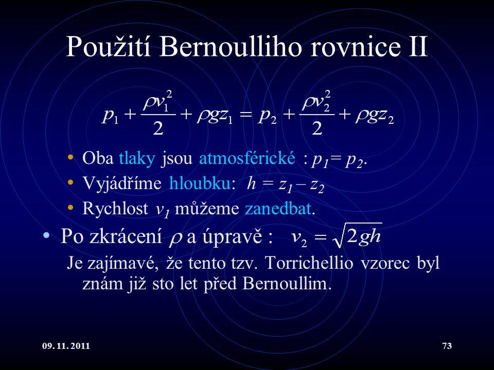 09. 11. 201173 Použití Bernoulliho rovnice II Oba tlaky jsou atmosférické : p 1 = p 2. Vyjádříme hloubku: h = z 1 – z 2 Rychlost v 1 můžeme zanedbat.