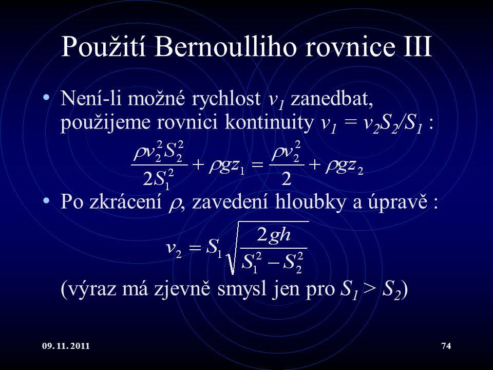 09. 11. 201174 Použití Bernoulliho rovnice III Není-li možné rychlost v 1 zanedbat, použijeme rovnici kontinuity v 1 = v 2 S 2 /S 1 : Po zkrácení , z