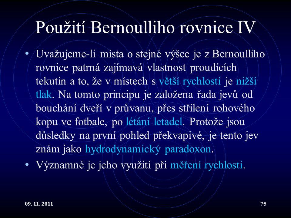 09. 11. 201175 Použití Bernoulliho rovnice IV Uvažujeme-li místa o stejné výšce je z Bernoulliho rovnice patrná zajímavá vlastnost proudících tekutin