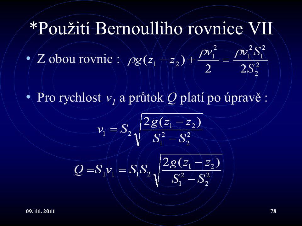 09. 11. 201178 *Použití Bernoulliho rovnice VII Z obou rovnic : Pro rychlost v 1 a průtok Q platí po úpravě :