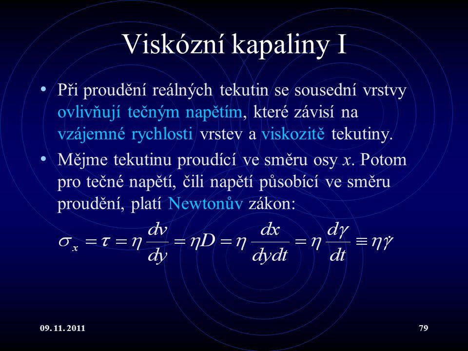 09. 11. 201179 Viskózní kapaliny I Při proudění reálných tekutin se sousední vrstvy ovlivňují tečným napětím, které závisí na vzájemné rychlosti vrste