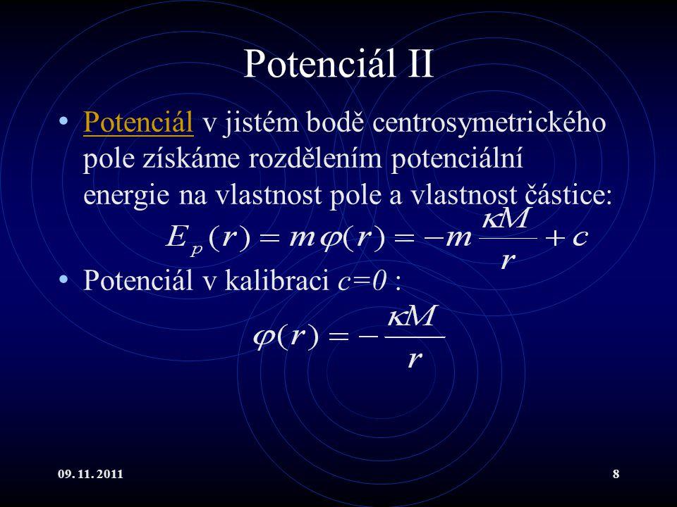 09. 11. 20118 Potenciál II Potenciál v jistém bodě centrosymetrického pole získáme rozdělením potenciální energie na vlastnost pole a vlastnost částic