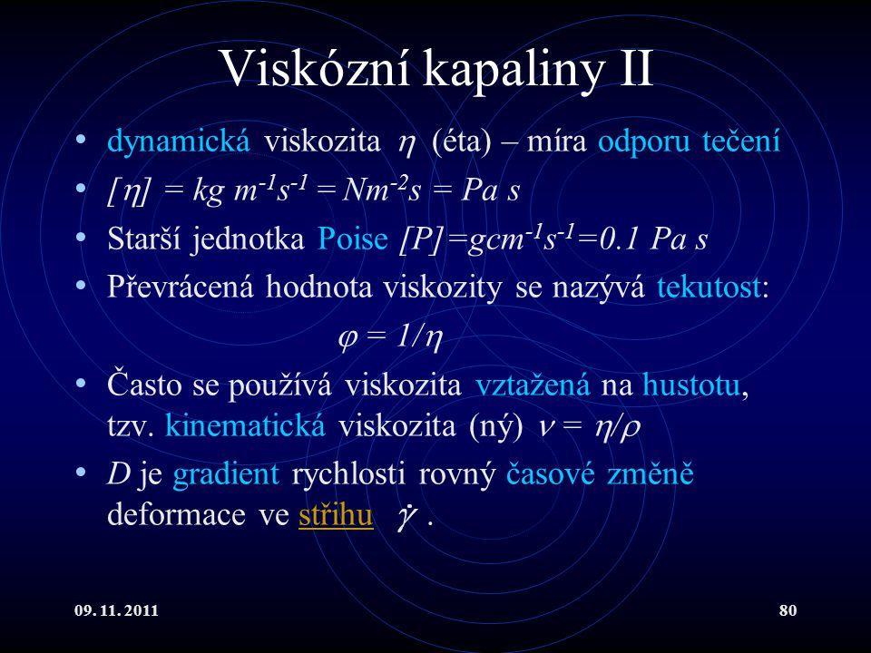 09. 11. 201180 Viskózní kapaliny II dynamická viskozita  (éta) – míra odporu tečení [  ] = kg m -1 s -1 = Nm -2 s = Pa s Starší jednotka Poise [P]=g