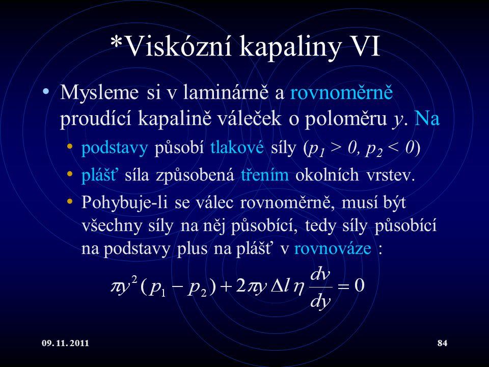 09. 11. 201184 *Viskózní kapaliny VI Mysleme si v laminárně a rovnoměrně proudící kapalině váleček o poloměru y. Na podstavy působí tlakové síly (p 1