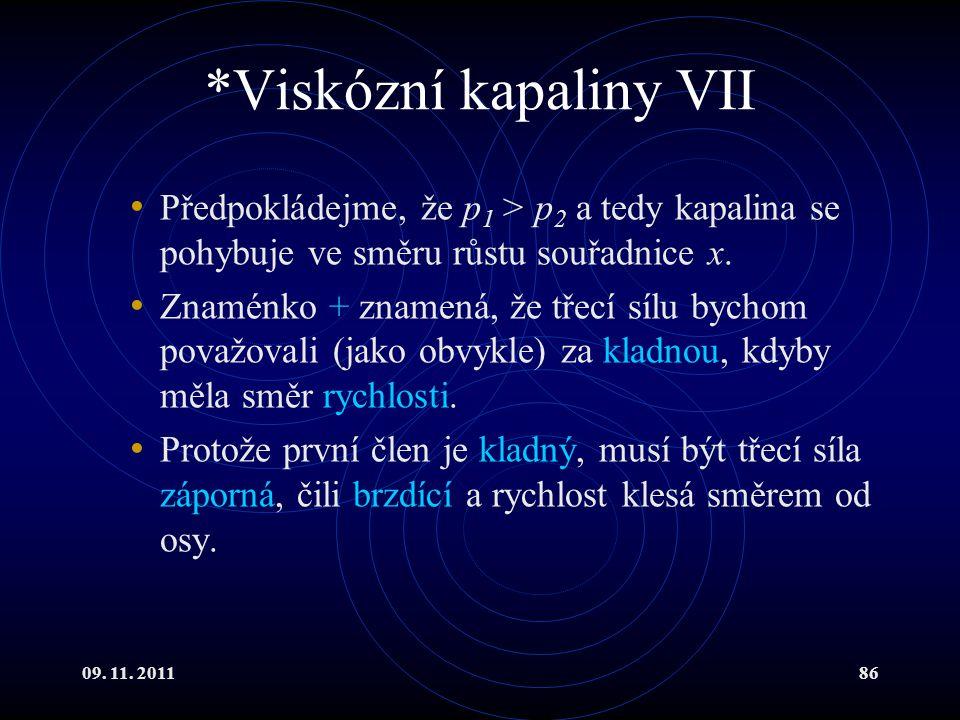 09. 11. 201186 *Viskózní kapaliny VII Předpokládejme, že p 1 > p 2 a tedy kapalina se pohybuje ve směru růstu souřadnice x. Znaménko + znamená, že tře