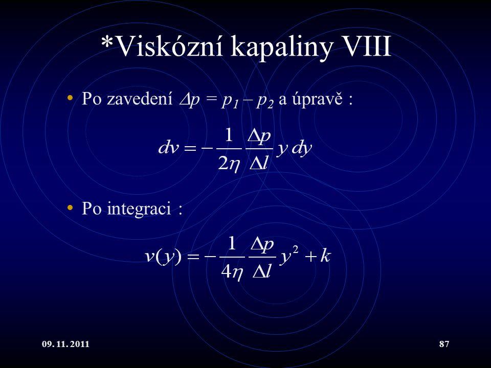 09. 11. 201187 *Viskózní kapaliny VIII Po zavedení  p = p 1 – p 2 a úpravě : Po integraci :