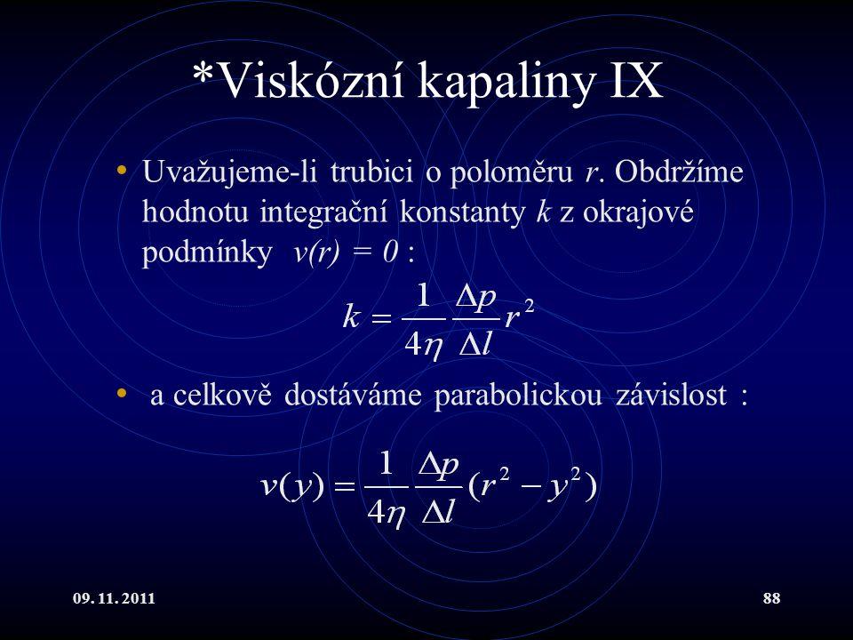 09. 11. 201188 *Viskózní kapaliny IX Uvažujeme-li trubici o poloměru r. Obdržíme hodnotu integrační konstanty k z okrajové podmínky v(r) = 0 : a celko