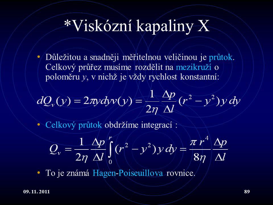 09. 11. 201189 *Viskózní kapaliny X Důležitou a snadněji měřitelnou veličinou je průtok. Celkový průřez musíme rozdělit na mezikruží o poloměru y, v n