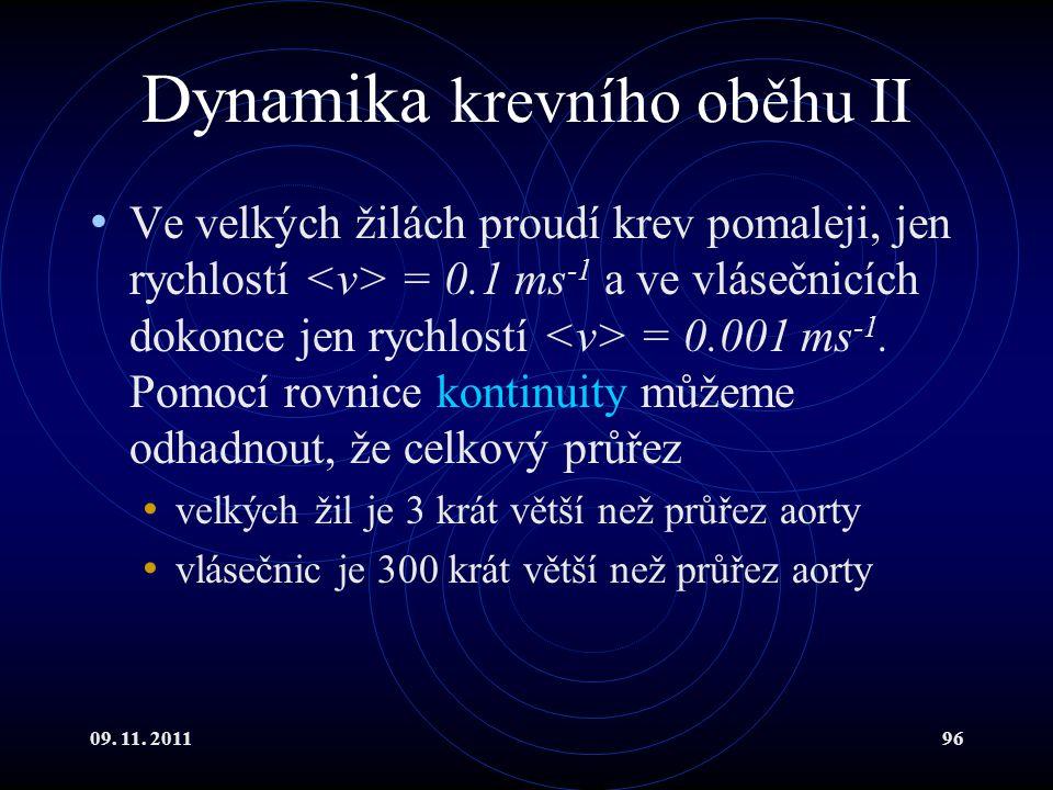 09. 11. 201196 Dynamika krevního oběhu II Ve velkých žilách proudí krev pomaleji, jen rychlostí = 0.1 ms -1 a ve vlásečnicích dokonce jen rychlostí =