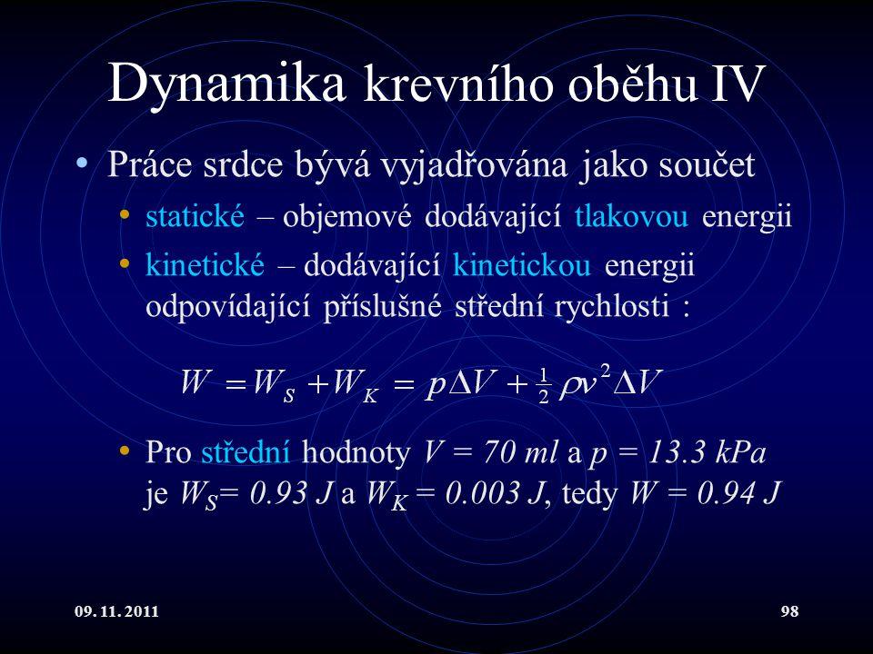 09. 11. 201198 Dynamika krevního oběhu IV Práce srdce bývá vyjadřována jako součet statické – objemové dodávající tlakovou energii kinetické – dodávaj