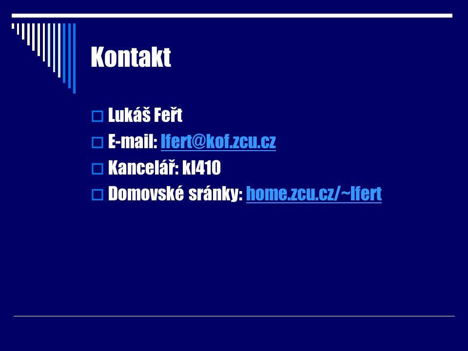 Kontakt  Lukáš Feřt  E-mail: lfert@kof.zcu.czlfert@kof.zcu.cz  Kancelář: kl410  Domovské sránky: home.zcu.cz/~lferthome.zcu.cz/~lfert