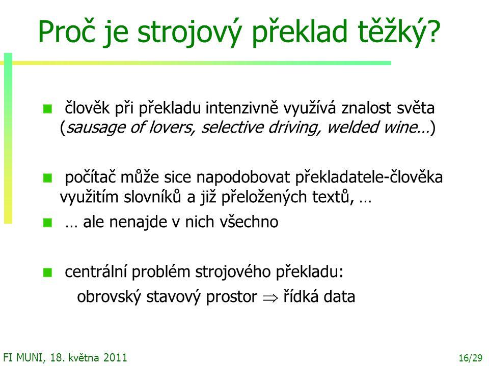16/29 FI MUNI, 18. května 2011 Proč je strojový překlad těžký.