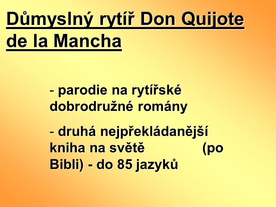 Důmyslný rytíř Don Quijote de la Mancha - parodie na rytířské dobrodružné romány - druhá nejpřekládanější kniha na světě (po Bibli) - do 85 jazyků
