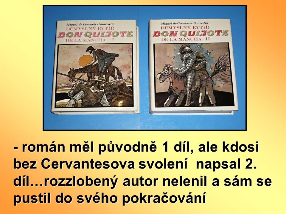 - román měl původně 1 díl, ale kdosi bez Cervantesova svolení napsal 2.