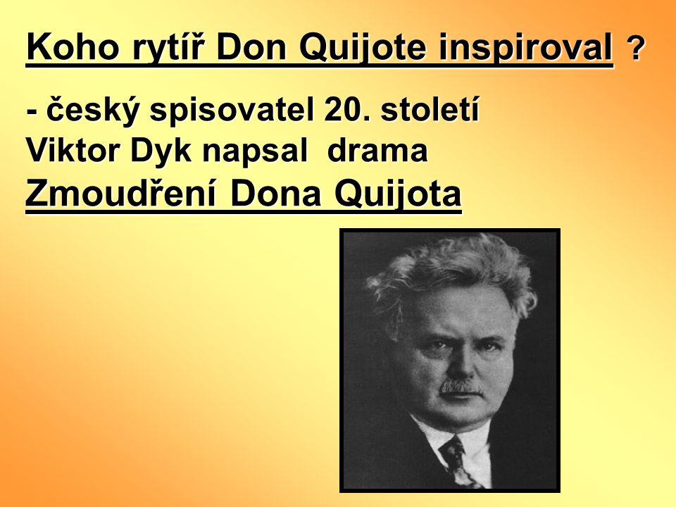 Koho rytíř Don Quijote inspiroval . - český spisovatel 20.