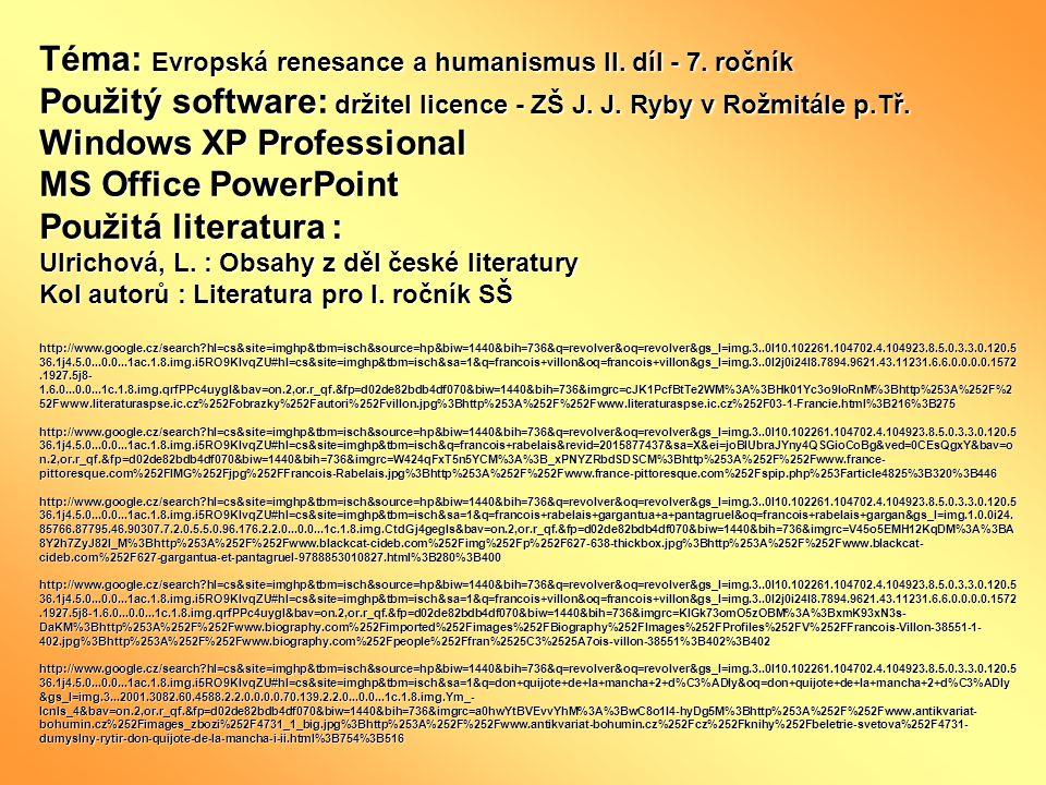 Téma: Evropská renesance a humanismus II. díl - 7. ročník Použitý software: držitel licence - ZŠ J. J. Ryby v Rožmitále p.Tř. Windows XP Professional